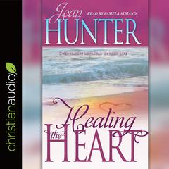 Healing the Heart by Joan Hunter audiobook