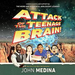 Attack of the Teenage Brain by John Medina audiobook