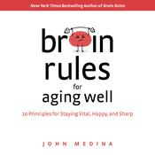 Brain Rules for Aging Well by  John Medina audiobook