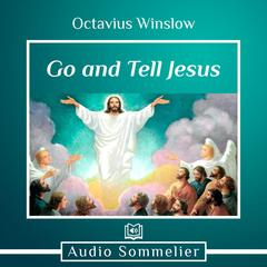 Go and Tell Jesus by Octavius Winslow audiobook