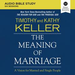 The Meaning of Marriage Audio Bible Study by Timothy Keller audiobook