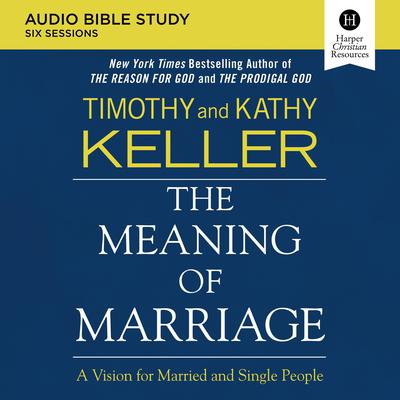 The Meaning of Marriage: Audio Bible Studies by Timothy Keller audiobook
