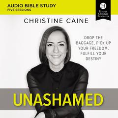 Unashamed: Audio Bible Studies by Christine Caine audiobook