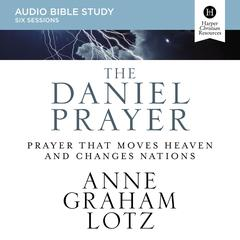 The Daniel Prayer: Bible Study Source by Anne Graham Lotz audiobook