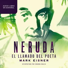 Neruda: el llamado del poeta by Mark Eisner audiobook