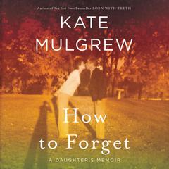 How to Forget by Kate Mulgrew audiobook
