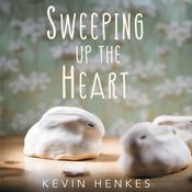 Sweeping Up the Heart by  Kevin Henkes audiobook