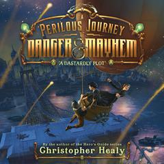 A Perilous Journey of Danger and Mayhem #1: A Dastardly Plot by Christopher Healy audiobook