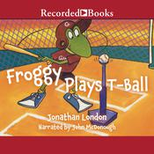 Froggy Plays T-Ball by  Jonathan London audiobook