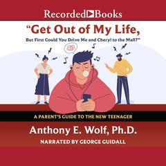Get Out of My Life, but First Could You Drive Me & Cheryl to the Mall? by Anthony E. Wolf audiobook