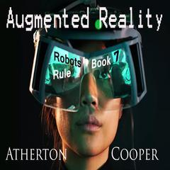 Augmented Reality - Robots Rule - Book Seven by Atherton Cooper audiobook