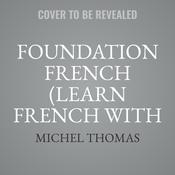Foundation French (Learn French with the Michel Thomas Method) by  Michel Thomas audiobook