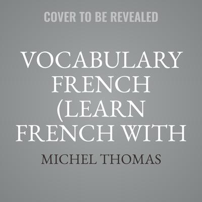 Vocabulary French (Learn French with the Michel Thomas Method) by Michel Thomas audiobook