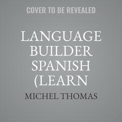 Language Builder Spanish (Learn Spanish with the Michel Thomas Method) by Michel Thomas audiobook