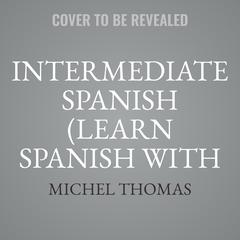 Intermediate Spanish (Learn Spanish with the Michel Thomas Method) by Michel Thomas audiobook