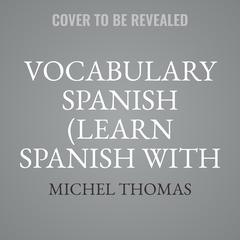 Vocabulary Spanish (Learn Spanish with the Michel Thomas Method) by Michel Thomas audiobook