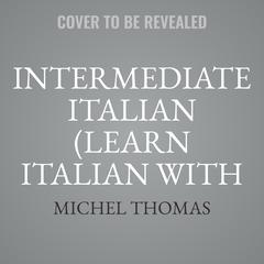 Intermediate Italian (Learn Italian with the Michel Thomas Method) by Michel Thomas audiobook