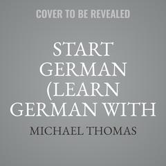 Start German (Learn German with the Michel Thomas Method) by Michael Thomas audiobook