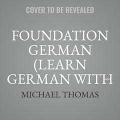 Foundation German (Learn German with the Michel Thomas Method) by Michael Thomas audiobook
