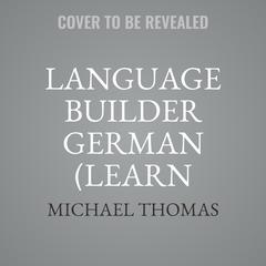 Language Builder German (Learn German with the Michel Thomas Method) by Michael Thomas audiobook