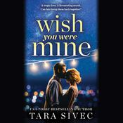 Wish You Were Mine by  Tara Sivec audiobook