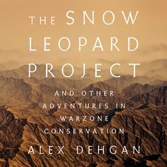 The Snow Leopard Project by Alex Dehgan audiobook