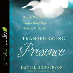 Transforming Presence by Daniel Henderson audiobook