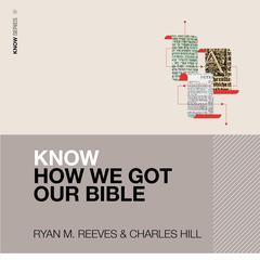 Know How We Got Our Bible by Ryan M. Reeves audiobook