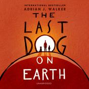 The Last Dog on Earth by  Adrian J.  Walker audiobook