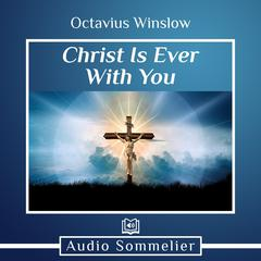 Christ Is Ever With You by Octavius Winslow audiobook