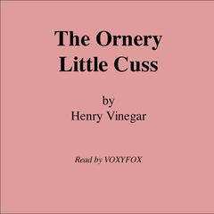 The Ornery Little Cuss by Henry Vinegar audiobook