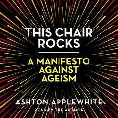 This Chair Rocks by Ashton Applewhite audiobook