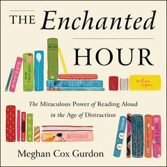 The Enchanted Hour by Meghan Cox Gurdon audiobook