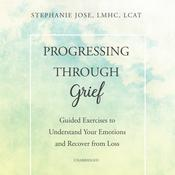 Progressing through Grief by  Stephanie Jose LMHC, LCAT audiobook