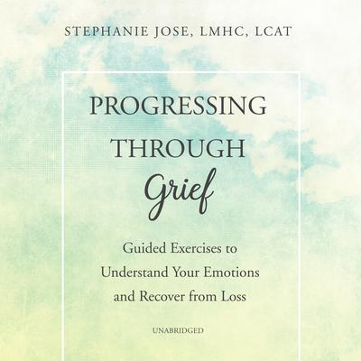 Progressing through Grief by Stephanie Jose audiobook