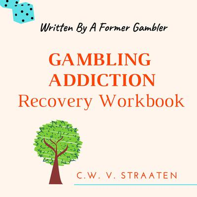 Gambling Addiction Recovery Workbook by C.W. V. Straaten audiobook