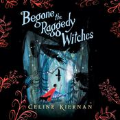 Begone the Raggedy Witches by  Celine Kiernan audiobook