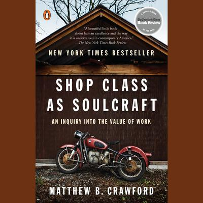 Shop Class as Soulcraft by Matthew B. Crawford audiobook