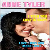 I Told You Love Is Easy!: Love! Love! and More Love! by  Anne Tyler audiobook