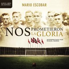 Nos prometieron la gloria by Mario Escobar audiobook