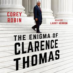 The Enigma of Clarence Thomas by Corey Robin audiobook