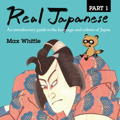 Real Japanese Part 1 by Max Whittle audiobook