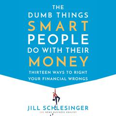 The Dumb Things Smart People Do with Their Money by Jill Schlesinger audiobook