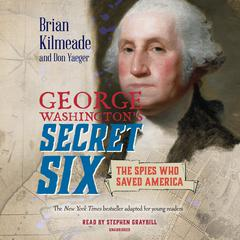 George Washington's Secret Six (Young Readers Adaptation) by Don Yaeger audiobook