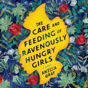 The Care and Feeding of Ravenously Hungry Girls by  Anissa Gray audiobook