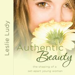 Authentic Beauty by Leslie Ludy audiobook