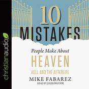 10 Mistakes People Make About Heaven, Hell, and the Afterlife by  Mike Fabarez audiobook