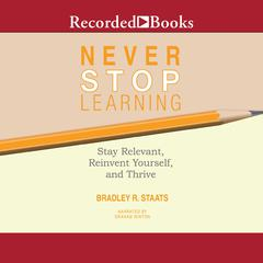 Never Stop Learning by Bradley R. Staats audiobook