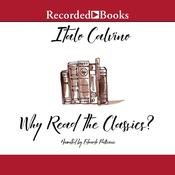 Why Read the Classics? by  Italo Calvino audiobook