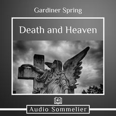 Death and Heaven by Gardiner Spring audiobook
